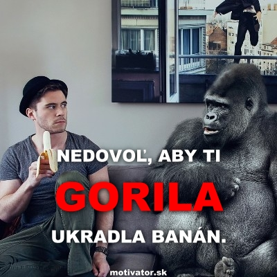 Nedovoľ, aby Ti GORILA ukradla banán.